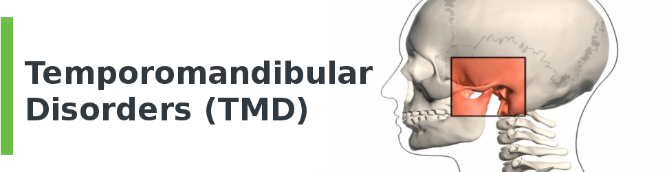 Temporomandibular Disorders (TMD)