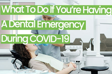 what to do dental emergency during covid-19